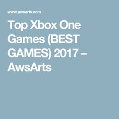 Top Xbox One Games (BEST GAMES) 2017 – AwsArts