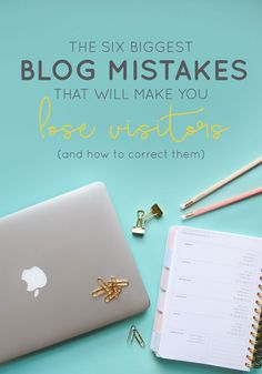 The 6 Biggest Blog Mistakes That Will Make You Lose Visitors (And How to…