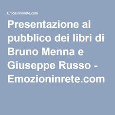 Presentazione al pubblico dei libri di Bruno Menna e Giuseppe Russo - Emozioninrete.com