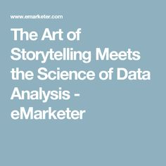 The Art of Storytelling Meets the Science of Data Analysis - eMarketer