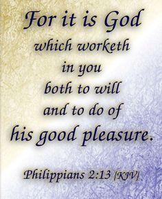 Philippians 2 :13 KJV