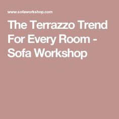 The Terrazzo Trend For Every Room - Sofa Workshop