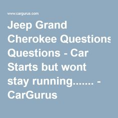 Jeep Grand Cherokee Questions Car Starts But Wont Stay Running Cargurus