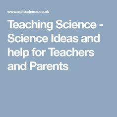 Teaching Science - Science Ideas and help for Teachers and Parents Science Websites, Science Resources, Teaching Science, Science Ideas, Teaching Resources, Summer Courses, Parents, Teacher, School