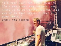 Admin Van Buuren - the father of trance music! Dj Quotes, Best Quotes, A State Of Trance, Trance Music, Best Track, Best Dj, Armin Van Buuren, Electronic Music, Edm