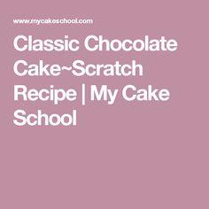 Classic Chocolate Cake~Scratch Recipe   My Cake School