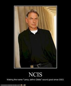 "NCIS - Making the name ""Leroy Jethro Gibbs"" sound good since 2003."