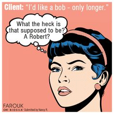 "Things you may think but don't say...Client: ""I'd like a bob - only longer"" What the heck is that supposed to be, A Robert?   ‪#‎salonhumor‬ ‪#‎hairstyling‬ #hairhumor"