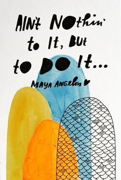 illustrated Maya Angelou quote by Lisa Congdon ☆ for more INSPIRING WORDS, visit www.bellamumma.com