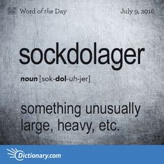 Dictionary.com's Word of the Day - sockdolager - Older Slang. something unusually large, heavy, etc.