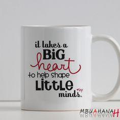 It takes a Big heart to Help Shape Little Minds, Design Mug, Size 9.5cm x 8.2cm 11oz Mug