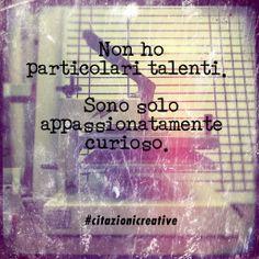 """No tengo un talento particular. Soy sólo apasionadamente curioso"" Albert Einstein #citazionicreative #citazioni"