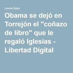 "Obama se dejó en Torrejón el ""coñazo de libro"" que le regaló Iglesias - Libertad Digital"