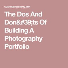 The Dos And Don'ts Of Building A Photography Portfolio
