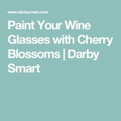 Paint Your Wine Glasses with Cherry Blossoms | Darby Smart