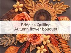 Bridgits Quilling Autumn Flower Bouquet (with NEW Quilling Technique - Video 1) - YouTube