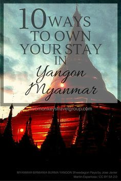 11 Ways to Own Your Stay in Yangon, Myanmar. Land of the Golden Pagodas. With a moniker like that, it is no wonder Myanmar has been gaining ground in tourism in the recent years. And no other city best fits this claim than Yangon, the primary gateway into the country.  Myanmar's commercial and religious center, high-rise residential and commercial buildings stand side by side with the city's gilded Buddhist temples. #Myanmar #TravelGuide #TwoMonkeysTravelGroup