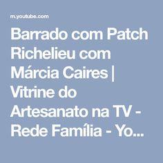 Barrado com Patch Richelieu com Márcia Caires   Vitrine do Artesanato na TV - Rede Família - YouTube