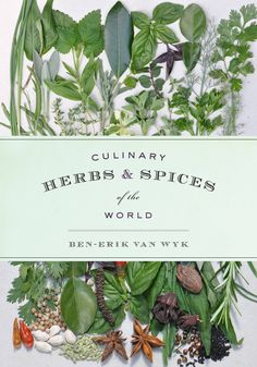 Culinary Herbs and Spices of the World Ben-Erik Van Wyk