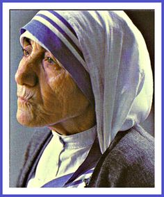 """If we pray, we will believe; If we believe, we will love; If we love, we will serve."" Bl. Mother Teresa"