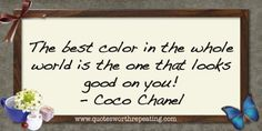 The best color in the whole world is the one that looks good on you!