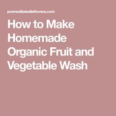 DIY Organic Fruit and Vegetable Wash Fruit And Vegetable Wash, Organic Fruits And Vegetables, How To Make Homemade, Food To Make, Cooking School, 3 Ingredients, Home Remedies, Cleaning Hacks, Frugal