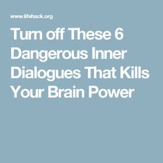 Turn off These 6 Dangerous Inner Dialogues That Kills Your Brain Power