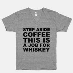 Step Aside Coffee This Is a Job For Whiskey. my life needs the whisky more or some good old wray and nephew overproof white rum and ting Funny Me, Hilarious, Funny Stuff, Awesome Stuff, Movie Quotes, Funny Quotes, Whiskey Girl, Just Love, Funny Shirts