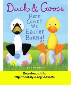 Duck  Goose, Here Comes the Easter Bunny! (9780375872808) Tad Hills , ISBN-10: 0375872809  , ISBN-13: 978-0375872808 ,  , tutorials , pdf , ebook , torrent , downloads , rapidshare , filesonic , hotfile , megaupload , fileserve