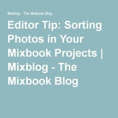 Editor Tip: Sorting Photos in Your Mixbook Projects | Mixblog - The Mixbook Blog