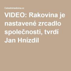 VIDEO: Rakovina je nastavené zrcadlo společnosti, tvrdí Jan Hnízdil