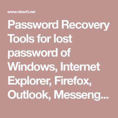Password Recovery Tools for lost password of Windows, Internet Explorer, Firefox, Outlook, Messenger, and more...