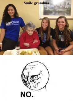 This is my grandma…always either this look or the deer in headlights