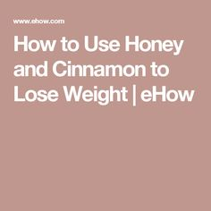 How to Use Honey and Cinnamon to Lose Weight | eHow