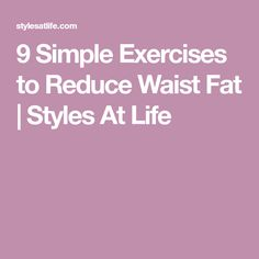 9 Simple Exercises to Reduce Waist Fat | Styles At Life