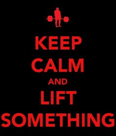 keep calm and lift something