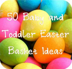 ToBeContinued: Easter Basket stuffers round-up. 50 Easter basket ideas for babies and toddlers!