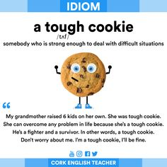 Idiom: a tough cookie