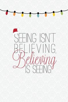 This is the best line from The Santa Clause movie. Have faith. Merry Christmas!