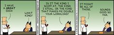 Dilbert, April 1 2014: I found this to be true in the company I just retired from; the same one Scott Adams worked for as he started Dilbert.
