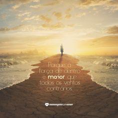 Permaneça firme mesmo que o caminho esteja difícil. Tudo o que você precisa para enfrentar esses momentos de dificuldade se encontra em você!