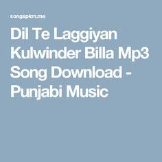 Dil Te Laggiyan Kulwinder Billa Mp3 Song Download - Punjabi Music