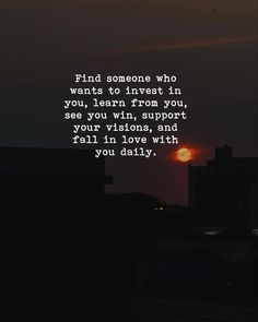Find someone who wants to invest in you, learn from you, see you win, support your visions, and fall in love with you daily. Positive Outlook, Find Someone Who, See You, Helping People, Falling In Love, Positive Quotes, Meant To Be, Investing, Encouragement