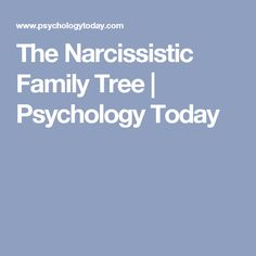 The Narcissistic Family Tree   Psychology Today