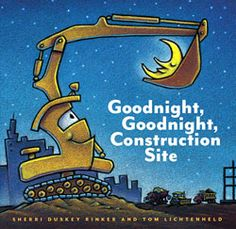 Goodnight, Goodnight, Construction Site, by Sherri Duskey Rinker & Tom Lichtenheld - A hardworking crew of construction trucks dig, plow, lift and churn all day long, then haul themselves off to a cozy spot and curl up for the night. Colorful artwork and fun characters combine with rhyming text to make this a sure-fire bedtime favorite of anyone who loves construction trucks.