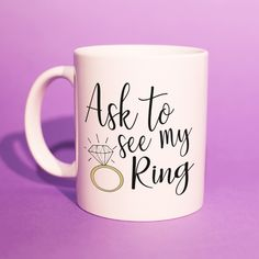 Engagement Gift - 'Ask To See My Ring' Mug (Engagement Gifts For Best Friend, Original Art, BFF, Bestfriend Gifts, Secret Santa Mug) Engagement Gifts, Wedding Engagement, Special Day, Special Gifts, Gifts For Fiance, Personalized Gifts, Handmade Gifts, Bride Gifts, Best Friend Gifts