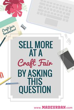 Sell More at a Craft Show by Asking this Question   Made Urban