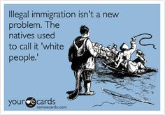 Illegal immigration isn't a new problem. The natives used to call it 'white people.' | Columbus Day Ecard | someecards.com