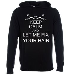 Keep Calm and Let Me Fix Your Hair Hoody from Simply Savvy Aprons