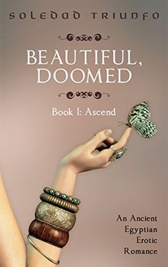 An Amazon Top 10 Book in Trans Erotica and Top 20 in Historical Erotic Romance: Ascend: An Ancient Egyptian Erotic Romance (Beautiful, Doomed Book 1) by Soledad Triunfo